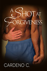 A Shot at Forgiveness by Cardeno C.