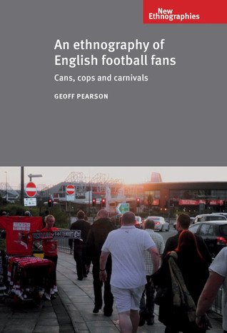 An Ethnography of English Football Fans: Cans, Cops and Carnivals