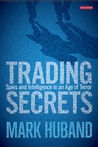 Trading Secrets: Spies and Intelligence in an Age of Terror