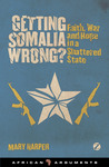 Getting Somalia Wrong?: Faith, War and Hope in a Shattered State