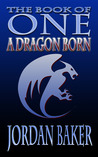 A Dragon Born (Book of One, #3)
