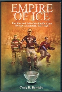 Empire of Ice: The Rise and Fall of the Pacific Coast Hockey Association, 1911-1926
