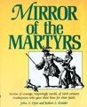 Mirror of the Martyrs: Stories Of Courage, Inspiringly Retold, Of 16Th Century Anabaptists Who Gave The