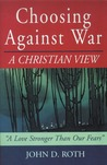 Choosing Against War by John D. Roth