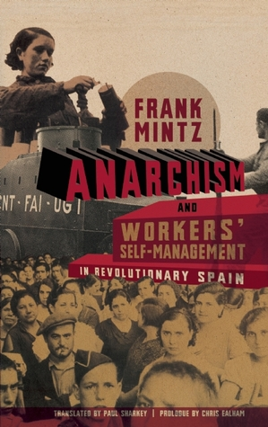 Anarchism and Workers' Self-Management in Revolutionary Spain by Frank Mintz