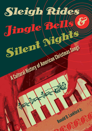 sleigh rides jingle bells and silent nights a cultural history of american christmas songs by. Black Bedroom Furniture Sets. Home Design Ideas