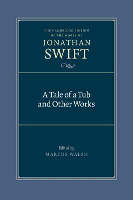 A Tale of a Tub and Other Works (The Cambridge Edition of the Works of Jonathan Swift)