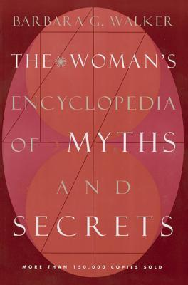 The Woman's Encyclopedia of Myths and Secrets by Barbara G. Walker