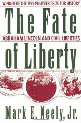 The Fate of Liberty by Mark E. Neely Jr.