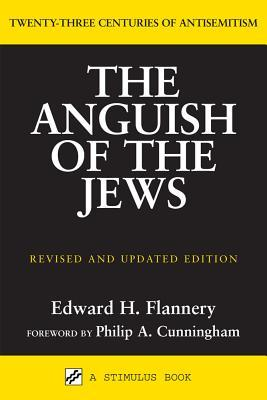 The Anguish of the Jews by Edward Flannery