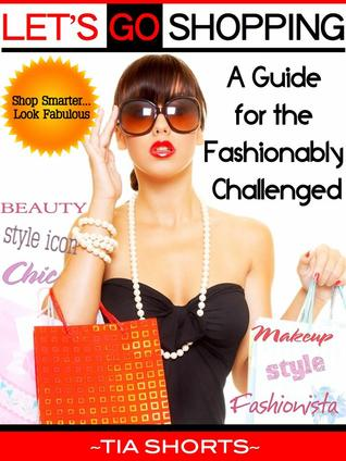 Let's Go Shopping: A Guide for the Fashionably Challenged