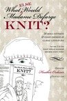 What Else Would Madame Defarge Knit