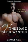 Handsome Hero Wanted by James   Cox