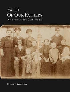 Faith of Our Fathers: A History of the Gerk Family