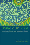 Living Out Islam: Voices of Gay, Lesbian, and Transgender Muslims