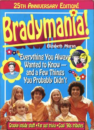 Bradymania!: Everything You Always Wanted to Know - And a Few Things You Probably Didn't