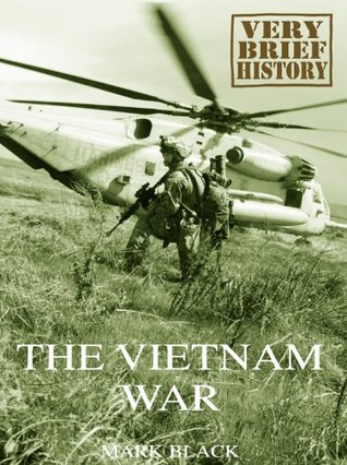 a brief political history of the war in the vietnam History for busy people read a concise history of the vietnam war in just one hour 'war, what is it good for' the vietnam war: history in an hour gives a gripping account of the most important cold war-era conflict, fought between the united states and the viet cong, the vietnam people's .