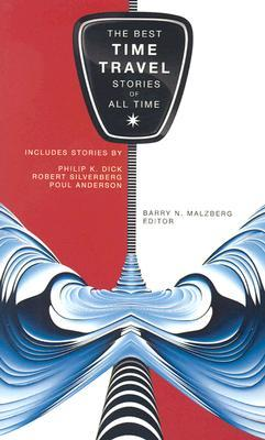The Best Time Travel Stories of All Time by Barry N. Malzberg