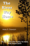 The River Way Home: The Adventures of the Cowboy, the Indian, and the Amazon Queen