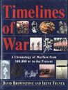 Timelines of War: A Chronology of Warfare from 100,000 B.C. to the Present