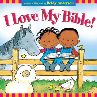 I Love My Bible! by Debby Anderson