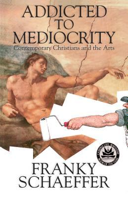 Addicted to Mediocrity (Revised Edition) by Frank Schaeffer