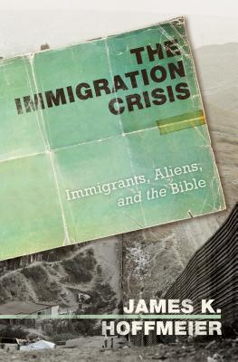 The Immigration Crisis by James K. Hoffmeier