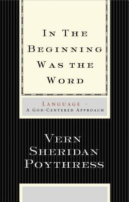 In the Beginning Was the Word by Vern S. Poythress