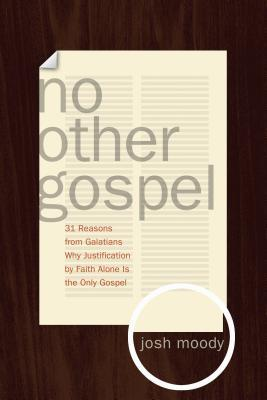 No Other Gospel by Josh Moody