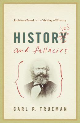 Review Histories and Fallacies: Problems Faced in the Writing of History iBook by Carl R. Trueman