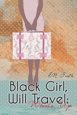 Black Girl, Will Travel by E.N. Smith