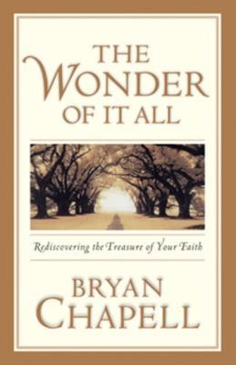 The Wonder of It All: Rediscovering the Treasures of Your Faith