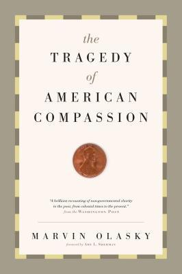 The Tragedy of American Compassion by Marvin Olasky