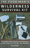 The Poor Man's Wilderness Survival Kit: Assembling Your Emergency Gear for Little or No Money