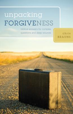 Unpacking Forgiveness by Chris Brauns