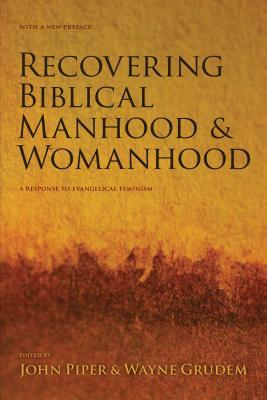 Recovering Biblical Manhood & Womanhood by John Piper