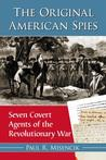 The Original American Spies: Seven Covert Agents of the Revolutionary War