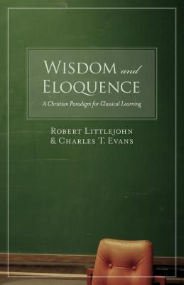 Wisdom and Eloquence by Robert Littlejohn