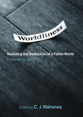 Worldliness by C.J. Mahaney