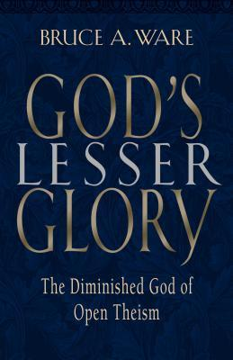God's Lesser Glory by Bruce A. Ware