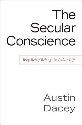 The Secular Conscience: Why Belief Belongs in Public Life