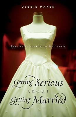 Getting Serious about Getting Married: Rethinking the Gift of Singleness
