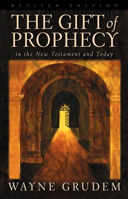 The Gift of Prophecy in the New Testament and Today by Wayne A. Grudem