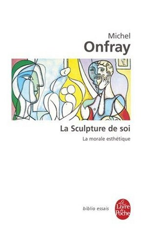 La Sculpture de Soi by Michel Onfray