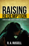 Raising Redemption: A Novel of Shame, Secrets, Sacrifice, and Struggle