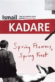 Spring Flowers, Spring Frost by Ismail Kadare