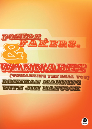 Posers, Fakers, and Wannabes by Brennan Manning
