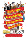 Britain's Greatest TV Comedy Moments. Edited by Louis Barfe