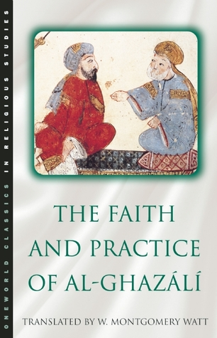 The Faith & Practice of Al-Ghazali by William Montgomery Watt