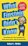 What Einstein Didn't Know: Scientific Answers to Everyday Questions